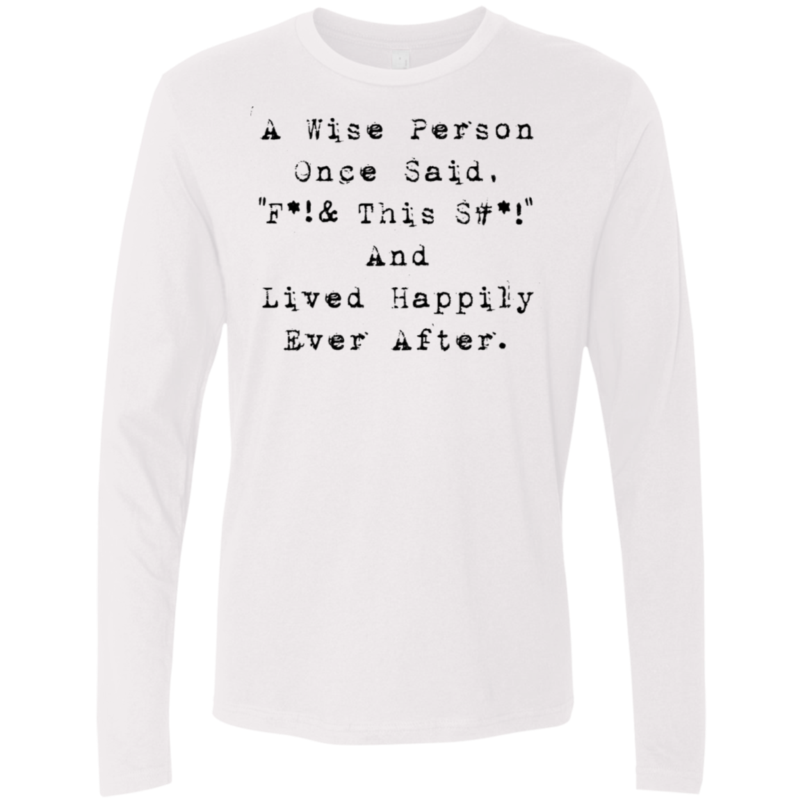 A Wise Person Once Said F this ish Men's Long Sleeve Tee