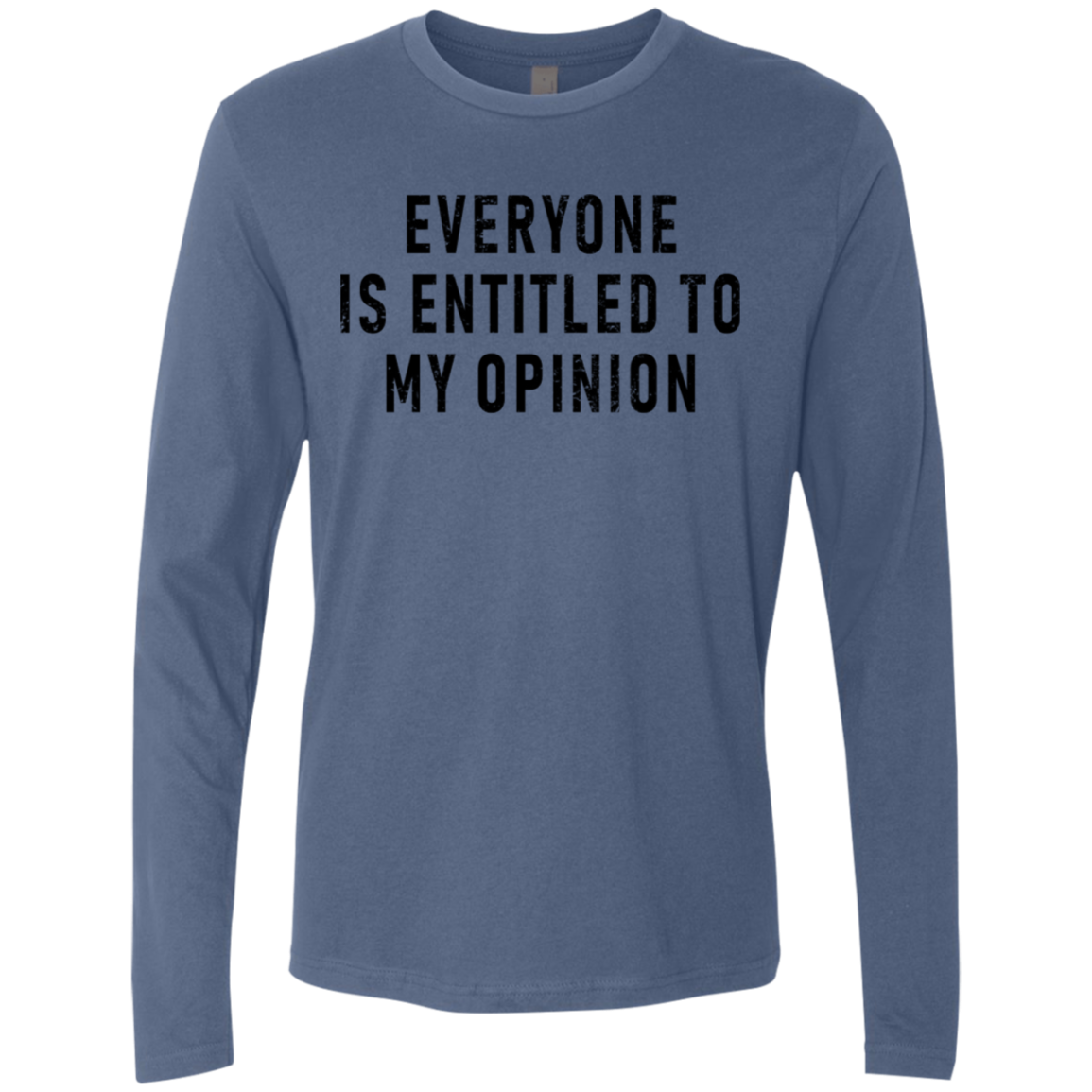Everyone Is Entitled To My Opinion Men's Long Sleeve Tee