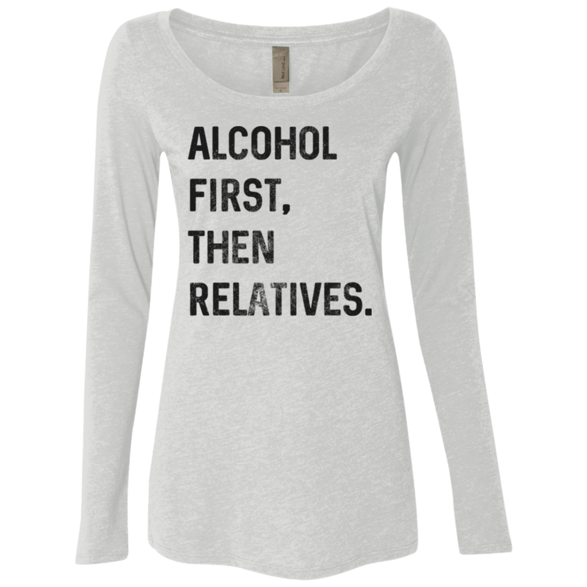Alcohol First then Relatives Women's Long Sleeve Tee