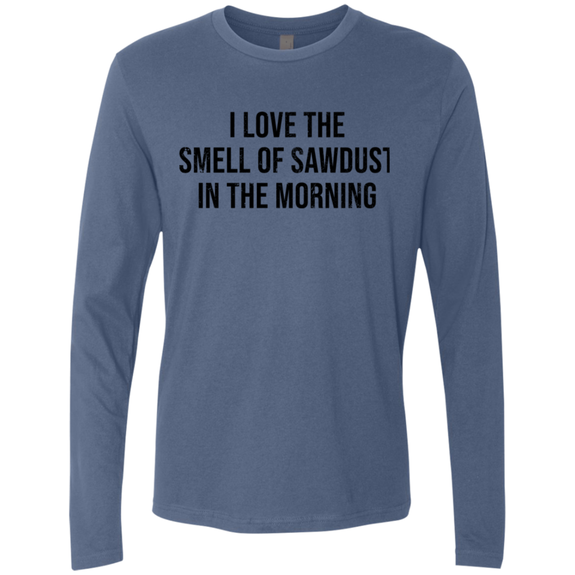 I Love The Smell Of Sawdust In The Morning Men's Long Sleeve Tee