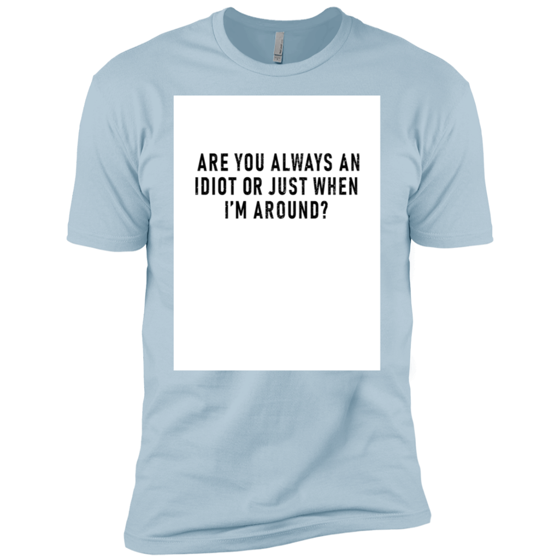 Are You Always An Idiot Or Just When I'm Around Men's Classic Tee