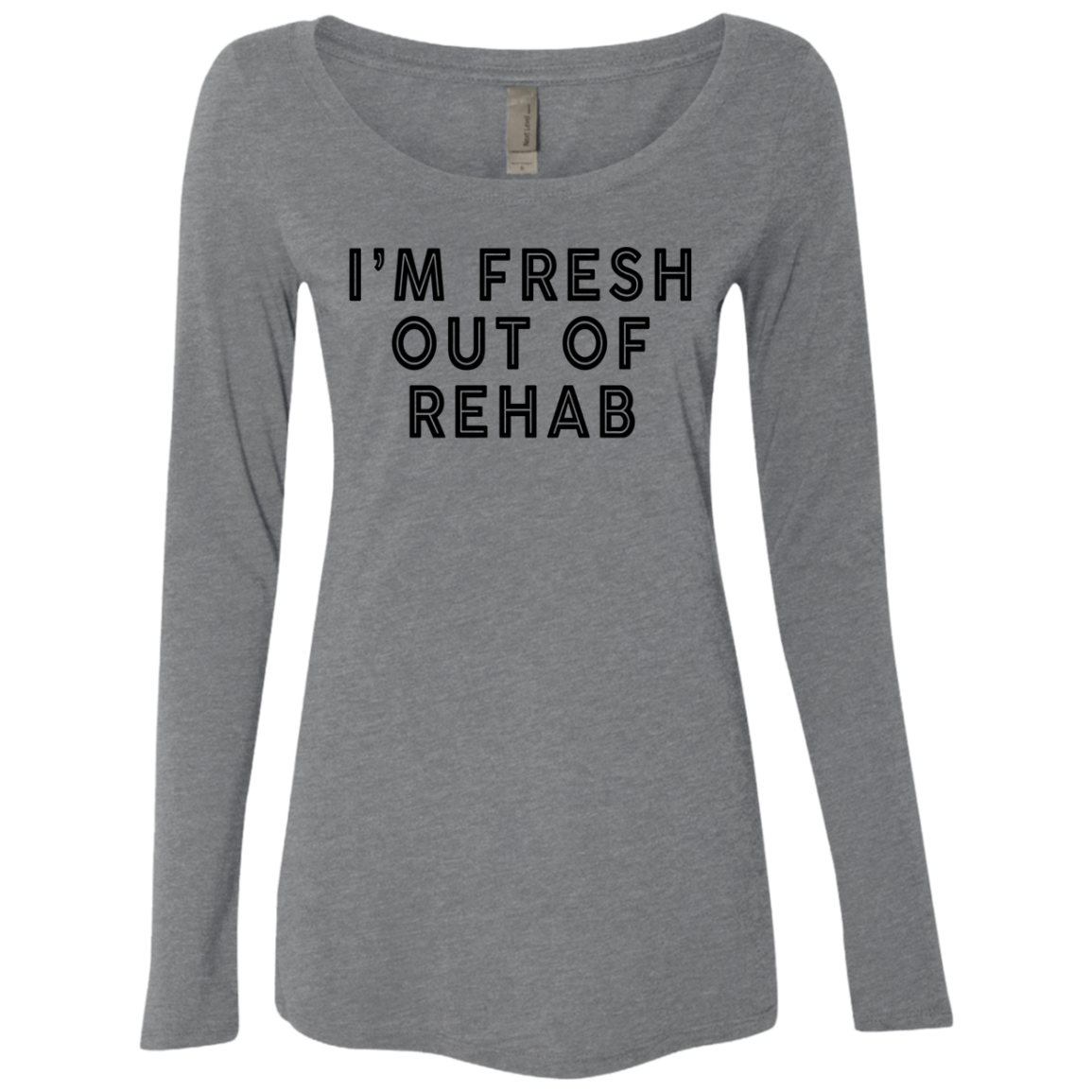 I'm Fresh Out Of Rehab Women's Long Sleeve Tee