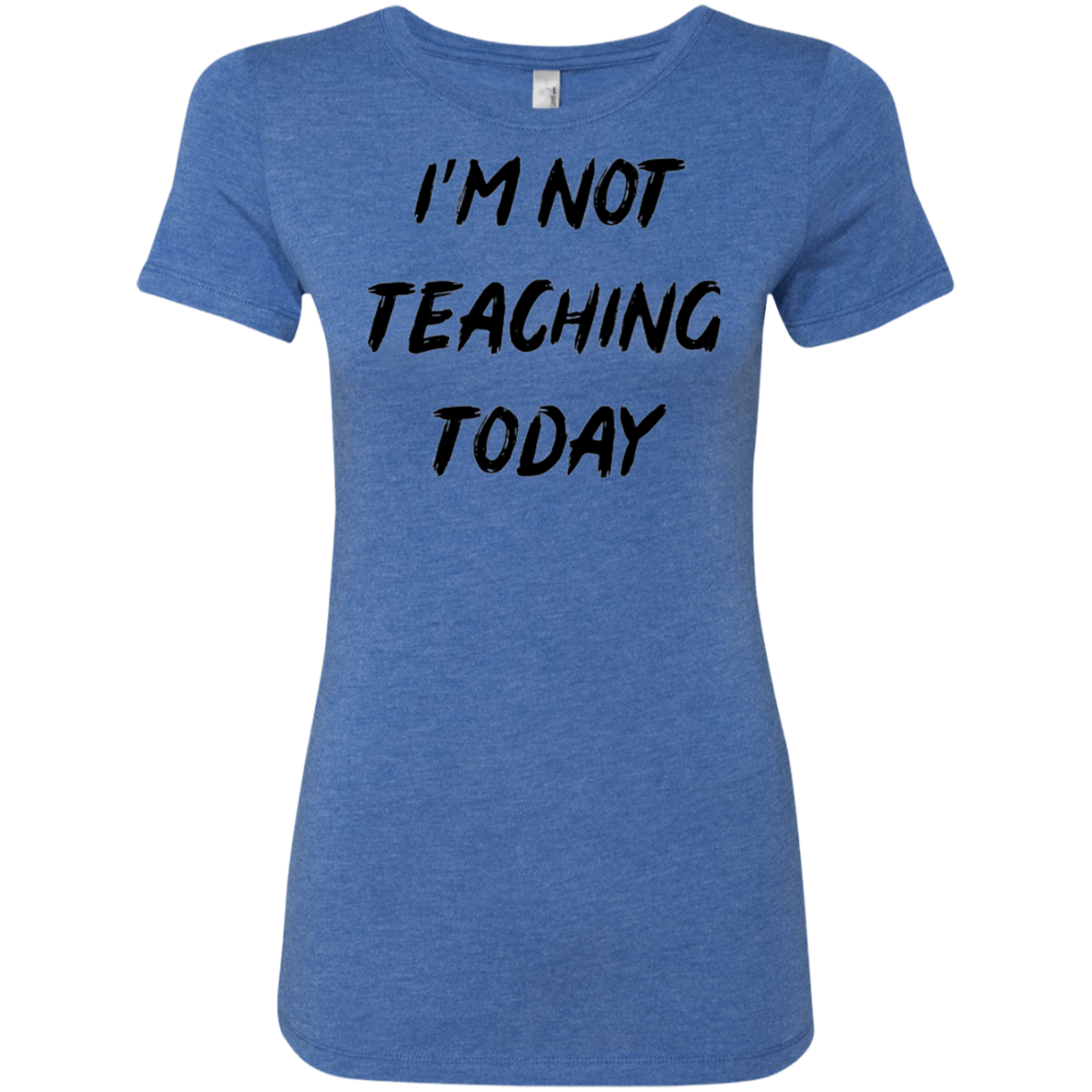I'm Not Teaching Today Women's Classic Tee - Trendy Tees