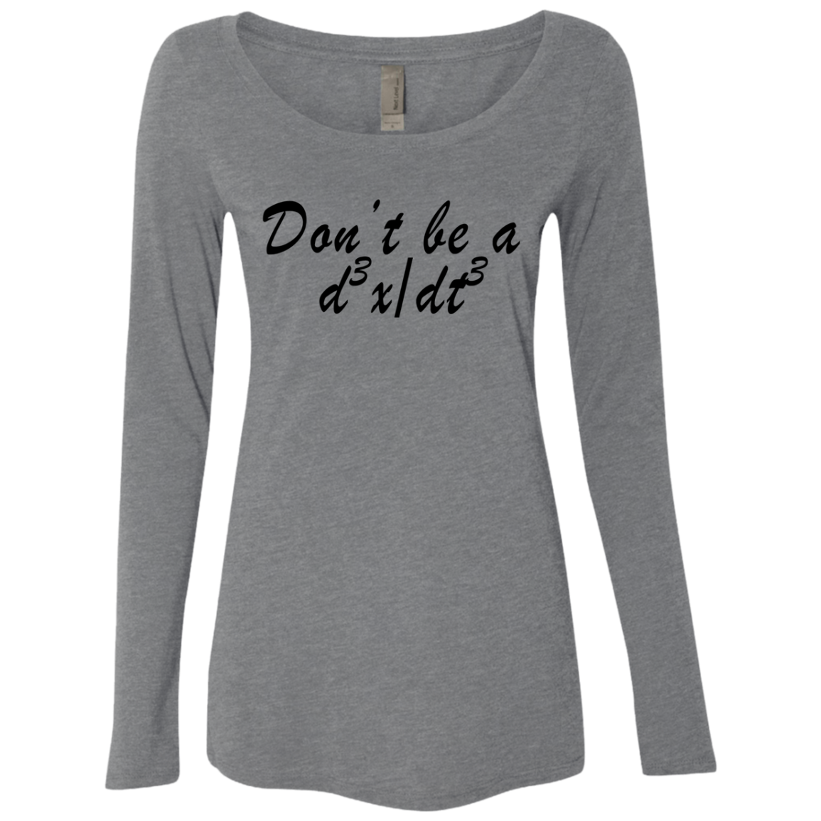 Don't Be a formula nerd Women's Long Sleeve Tee
