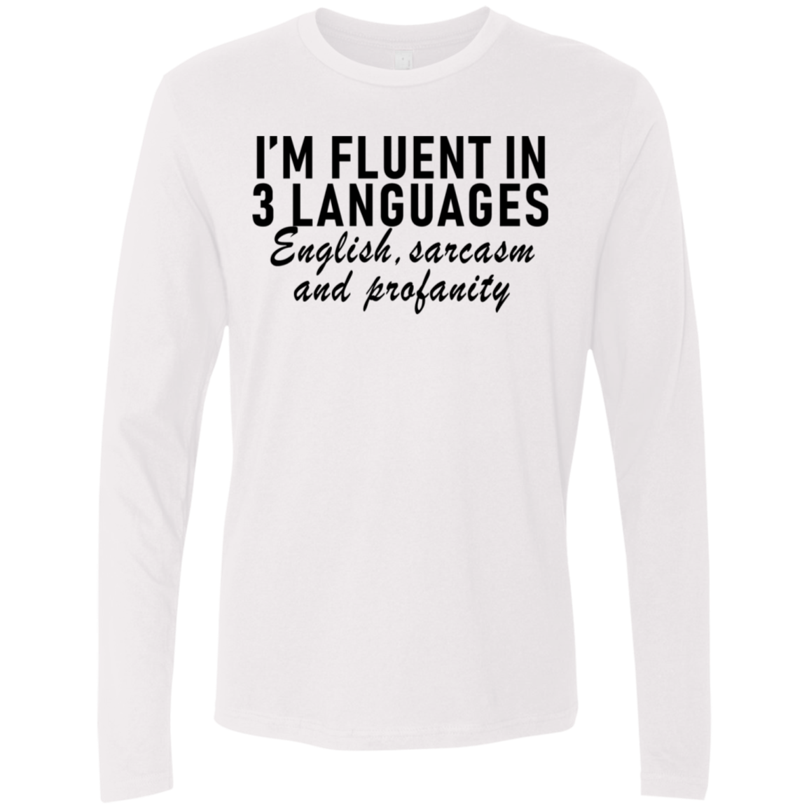 I'm Fluent In 3 Languages English Sarcasm And Profanity Men's Long Sleeve Tee