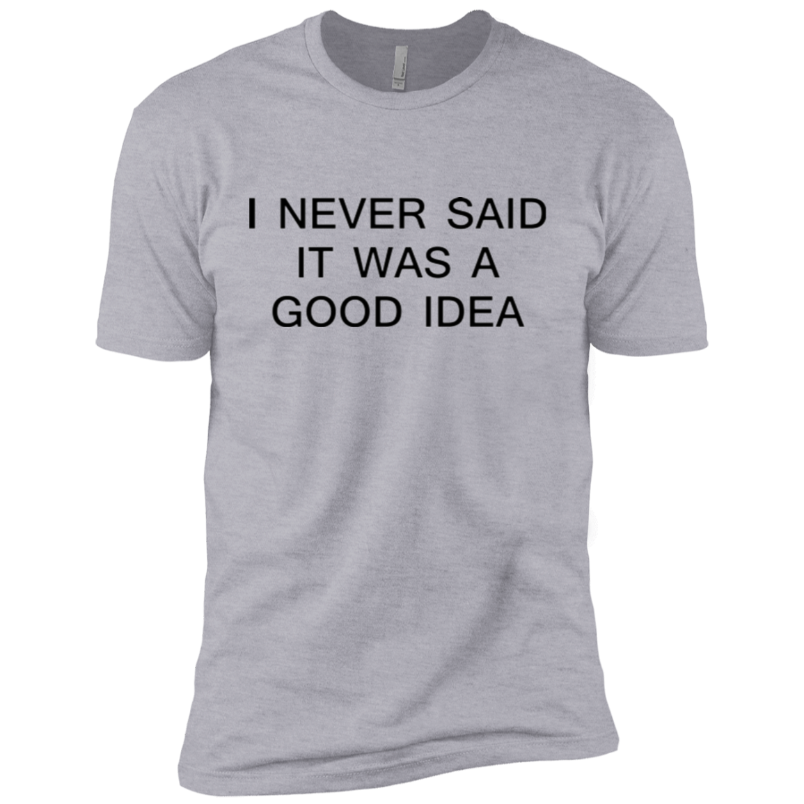 I Never Said it was a Good Idea Men's Classic Tee
