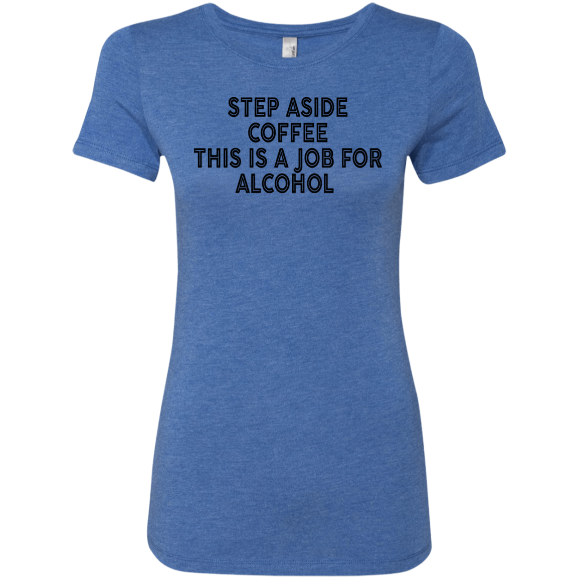 Step Aside Coffee This Is A Job For Alcohol Women's Classic Tee