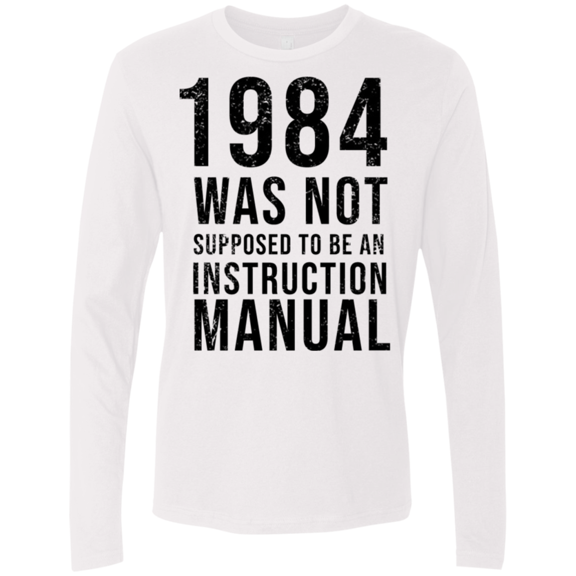 1984 Was Not Supposed To Be An Instruction Manual Men's Long Sleeve Tee