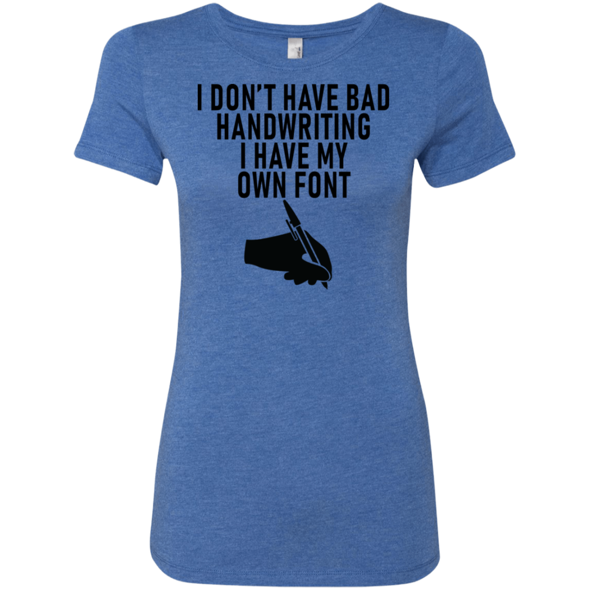 I Don't Have Bad Handwriting I Have My Own Font Women's Classic Tee