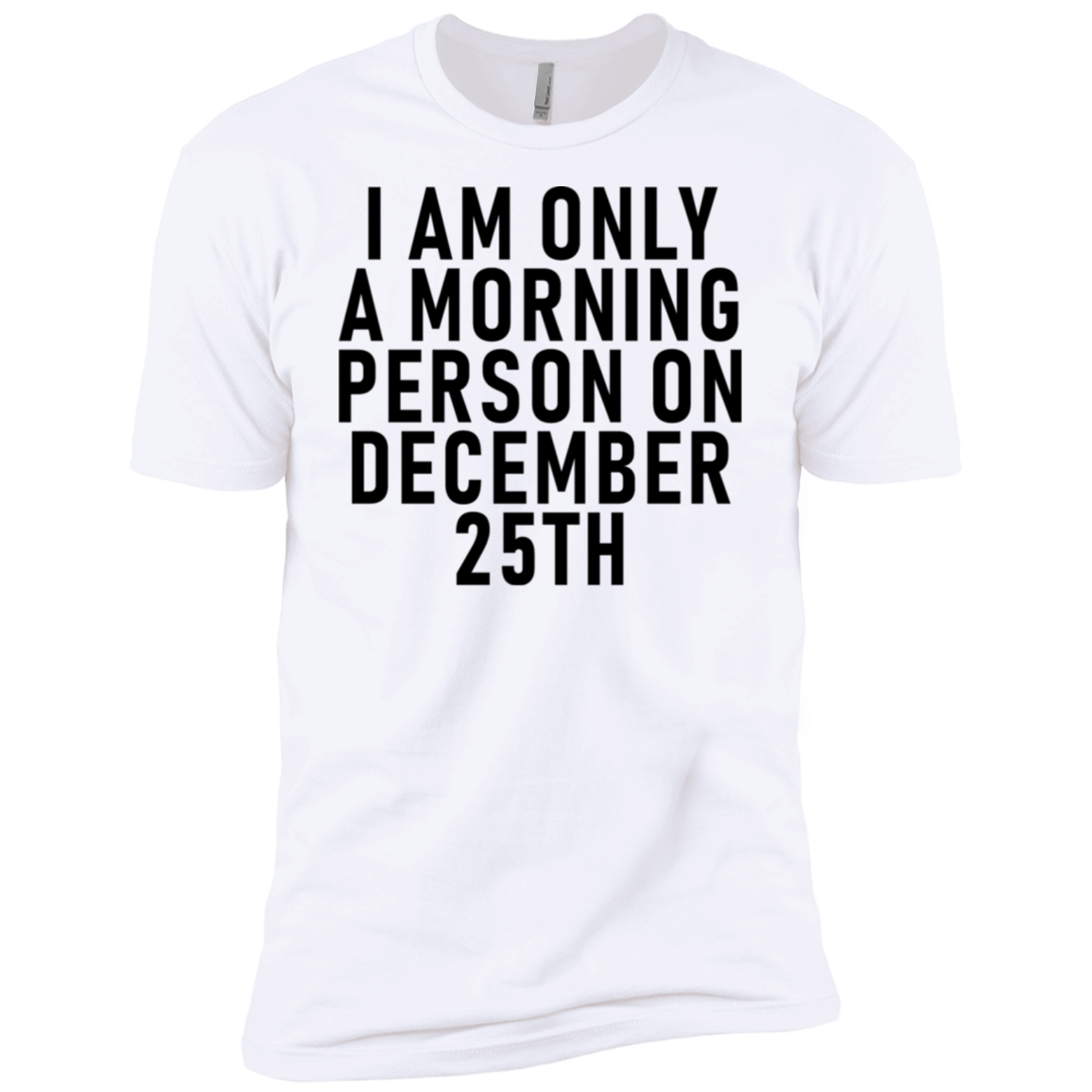 I Am Only A Morning Person On December 25th Christmas Men's Classic Tee
