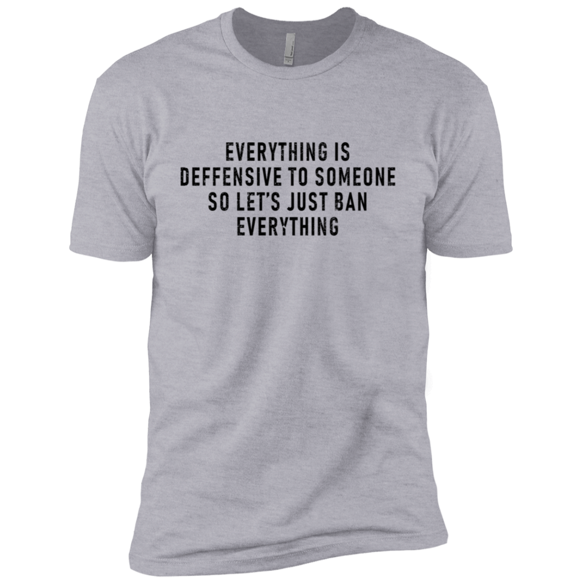 Everything Is Offensive To Someone So Let's Just Ban Everything Men's Classic Tee