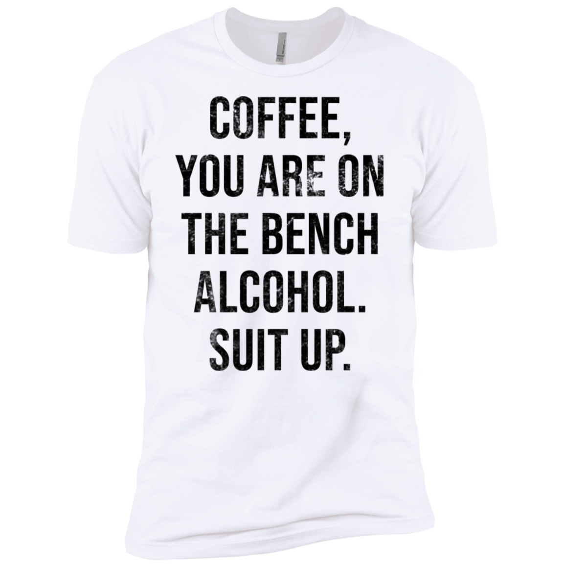 Coffee You Are On The Bench Alcohol Shut Up Men's Classic Tee