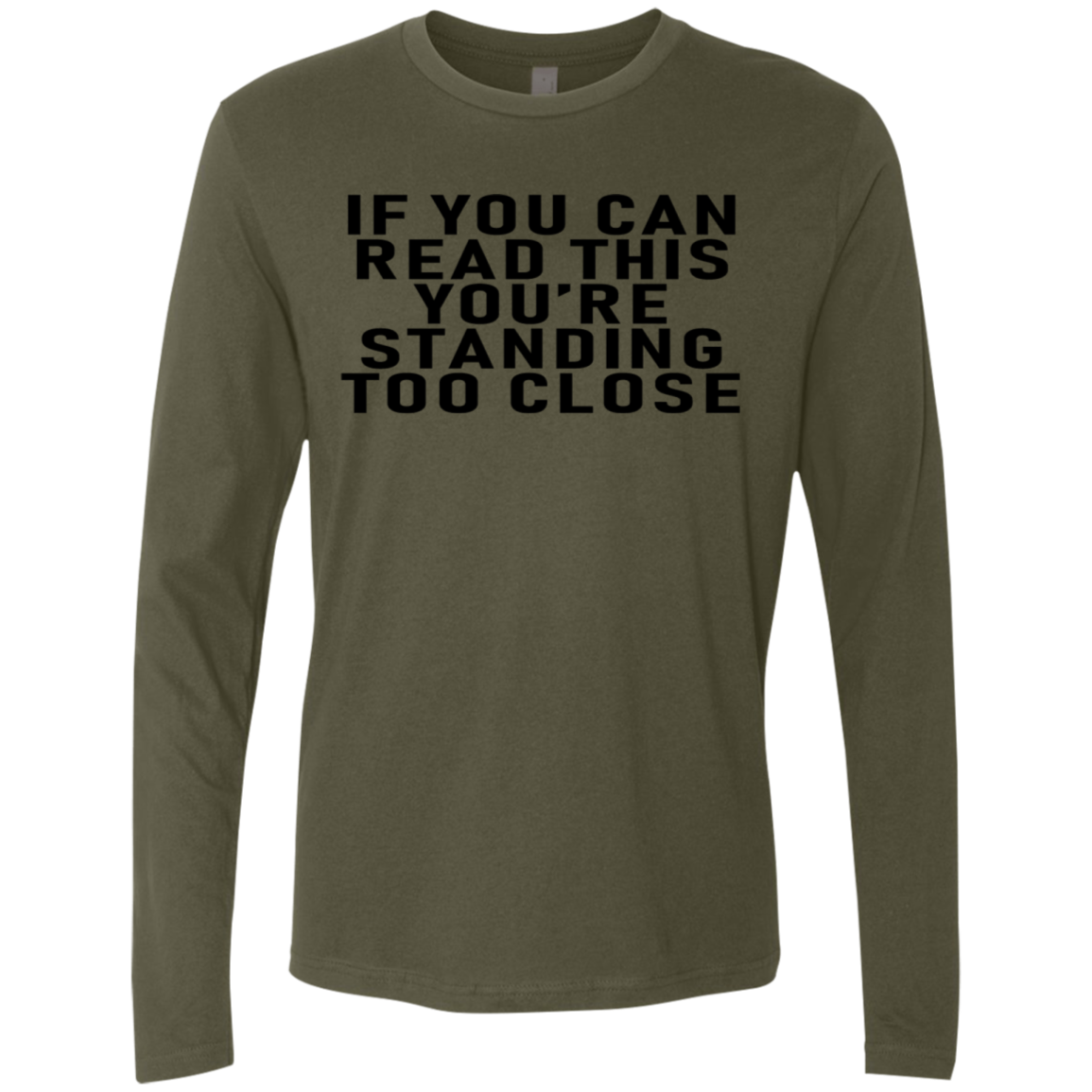 If You Can Read This You're Standing Too Close Men's Long Sleeve Tee