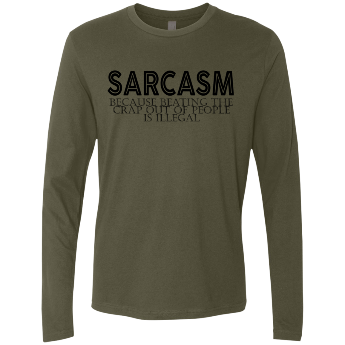 Sarcasm Because Beating The Crap Out Of People Is Illegal Men's Long Sleeve Tee