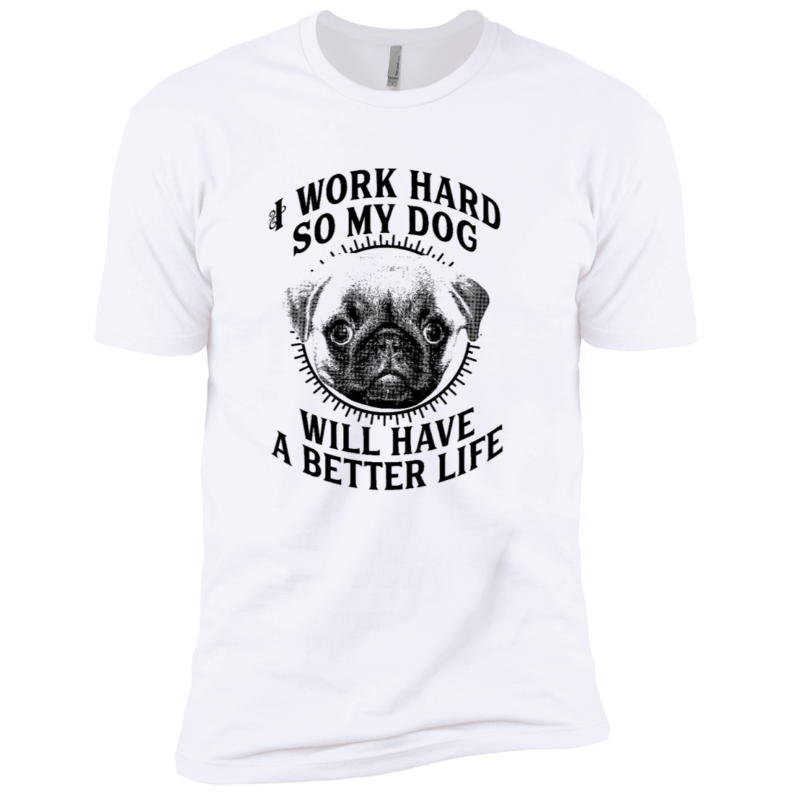 I Work Hard So My Dog Will Have A Better Life Men's Classic Tee