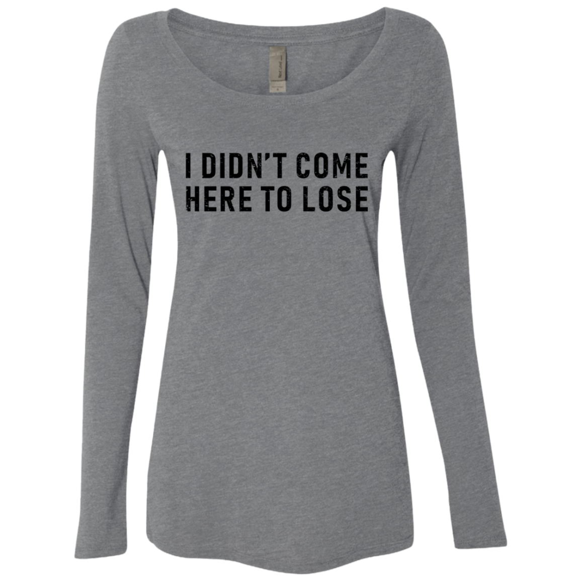 I Didn't Come Here To Lose Women's Long Sleeve Tee