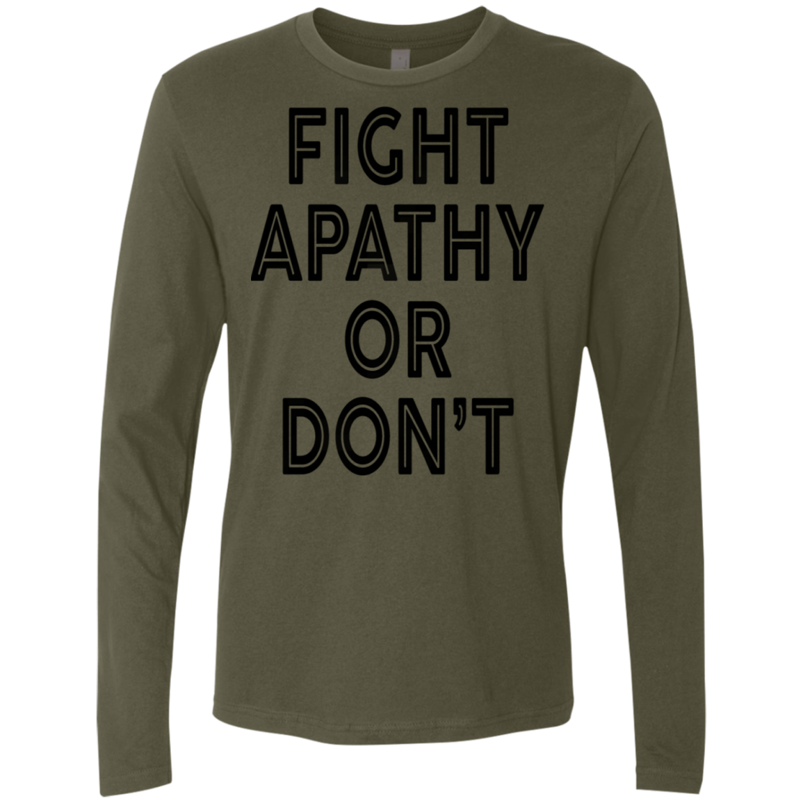 Fight Apathy Or Don't Men's Long Sleeve Tee