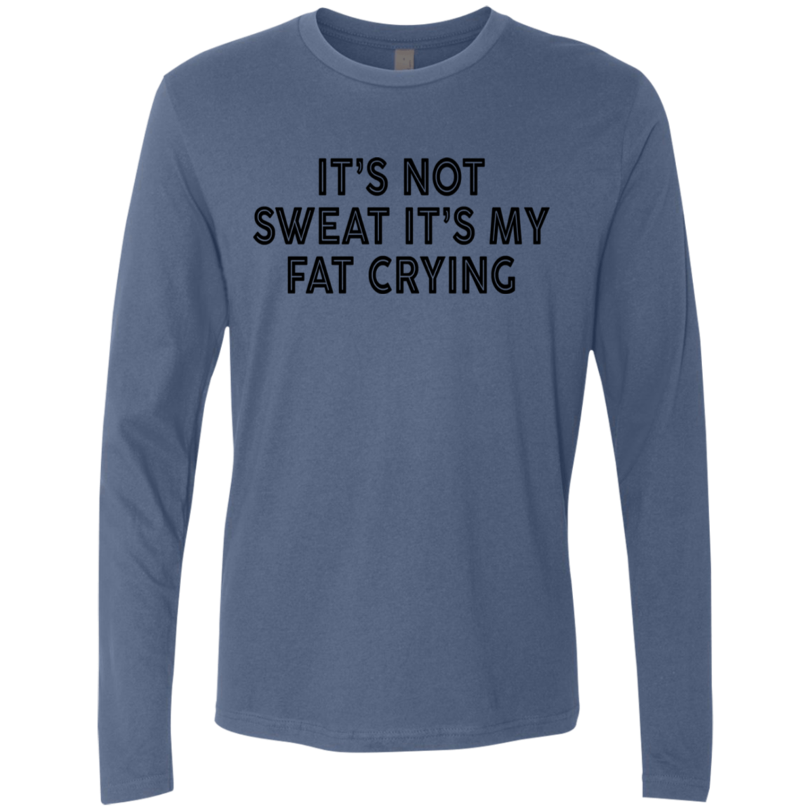 It's Not Sweat It's My Fat Crying Men's Long Sleeve Tee