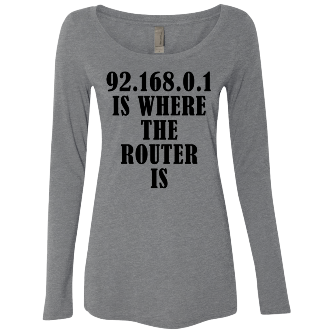 92.168.0.1 Is Where The Router Is Women's Long Sleeve Tee