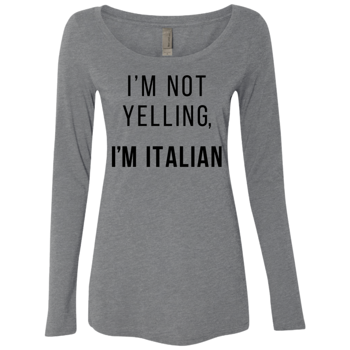 I'm Not Yelling I'm Italian Women's Long Sleeve Tee