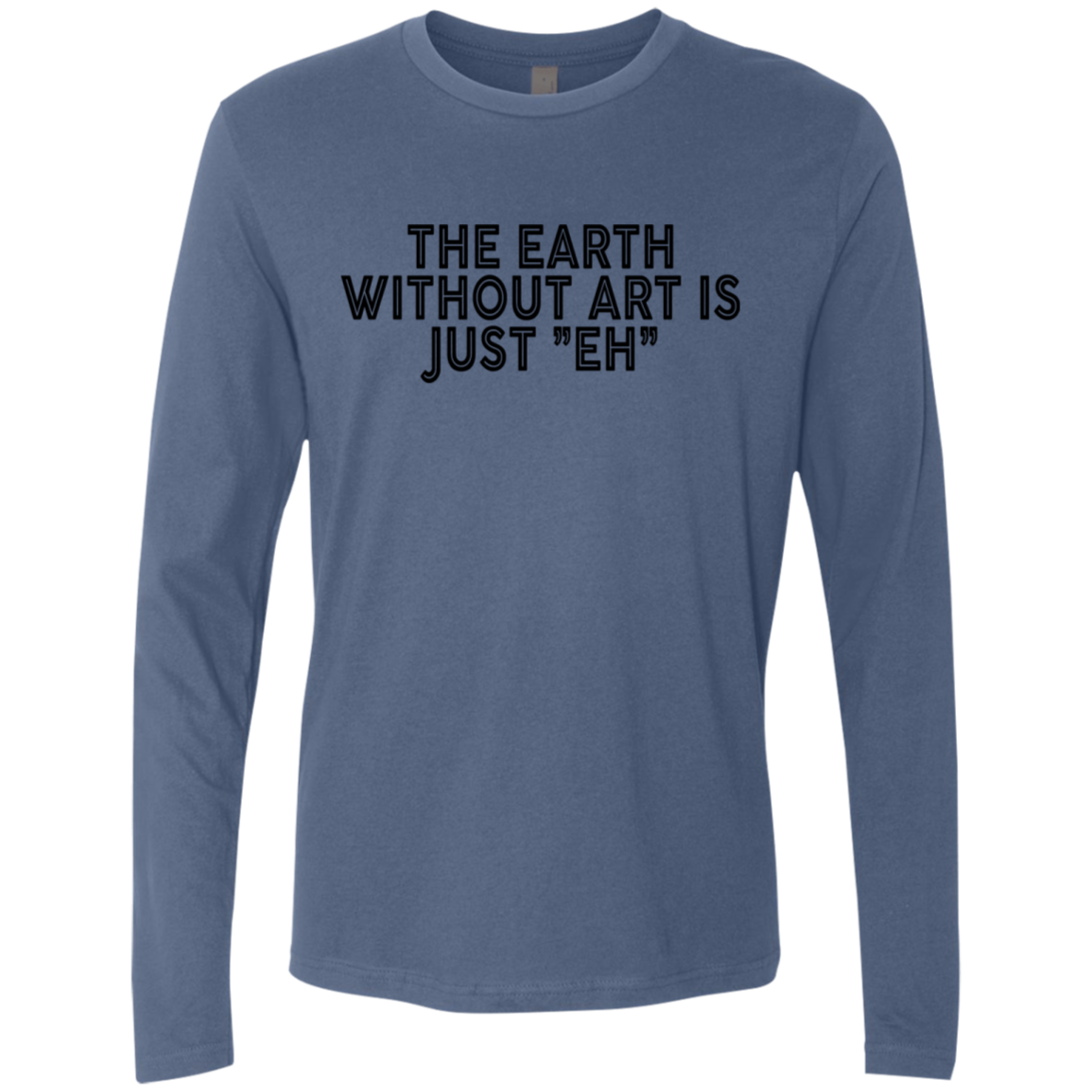 The Earth Without Art Is Just Eh Men's Long Sleeve Tee