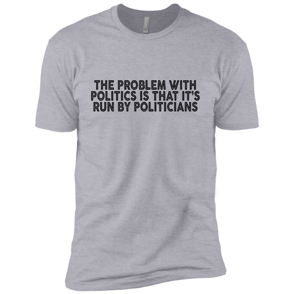 The Problem With Politics Is That It's Run By Politicians Men's Classic Tee