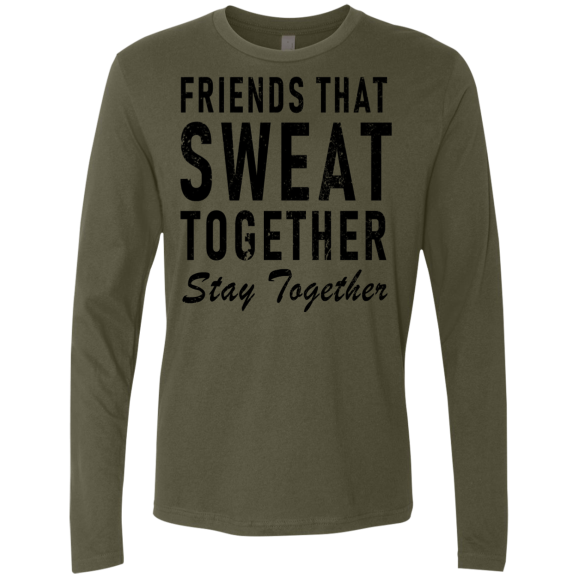 Friends That Sweat Together, Stay Together Men's Long Sleeve Tee