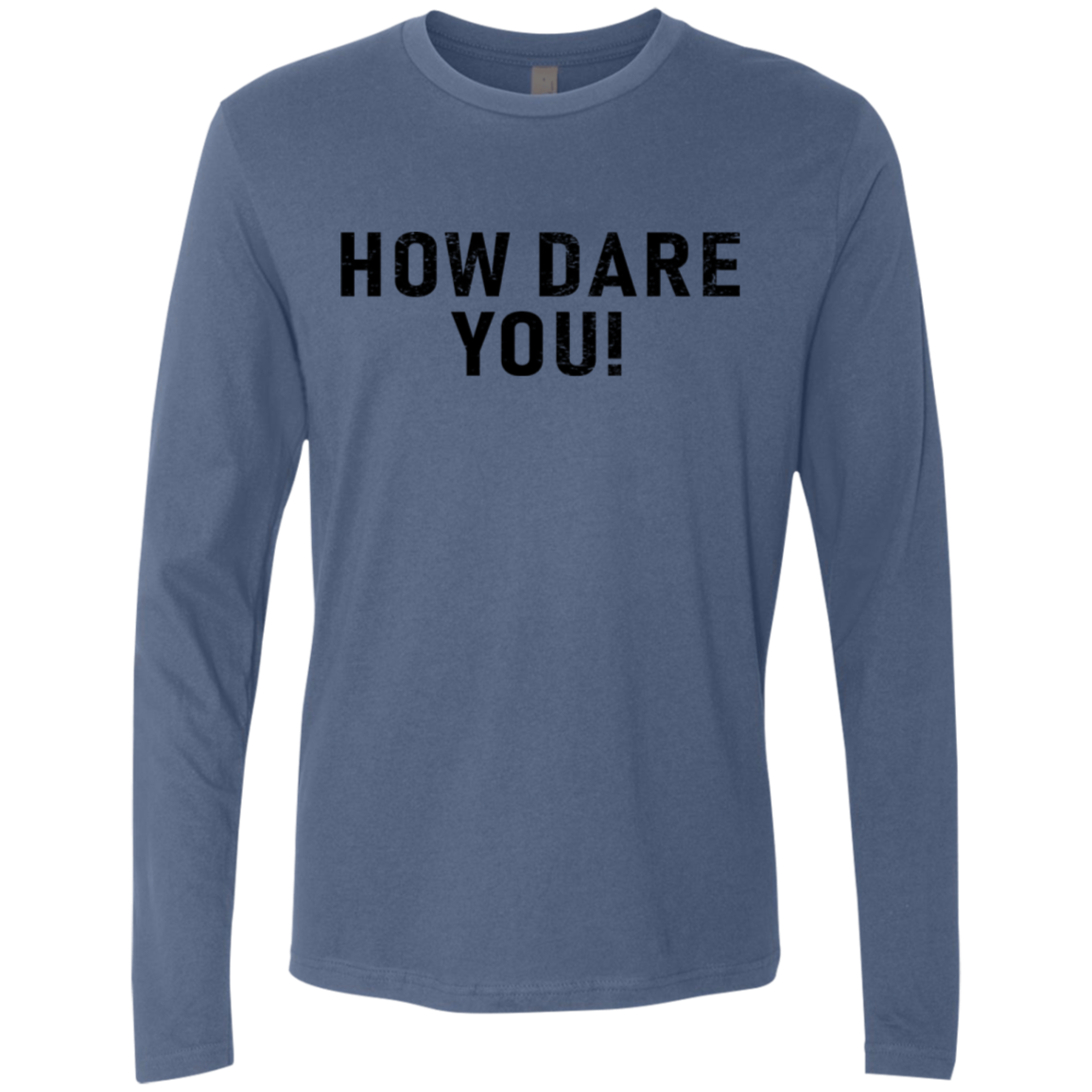 How Dare You Men's Long Sleeve Tee