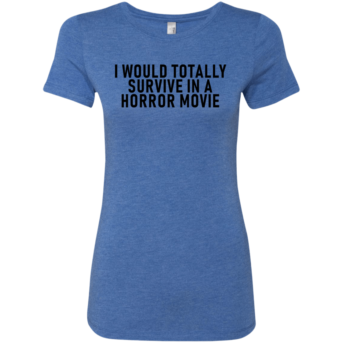 I Would Totally Survive In A Horror Movie Women's Classic Tee