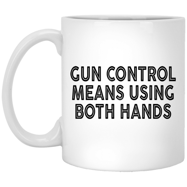 Gun Control Means Using Both Hands 11 oz. White Coffee Mug