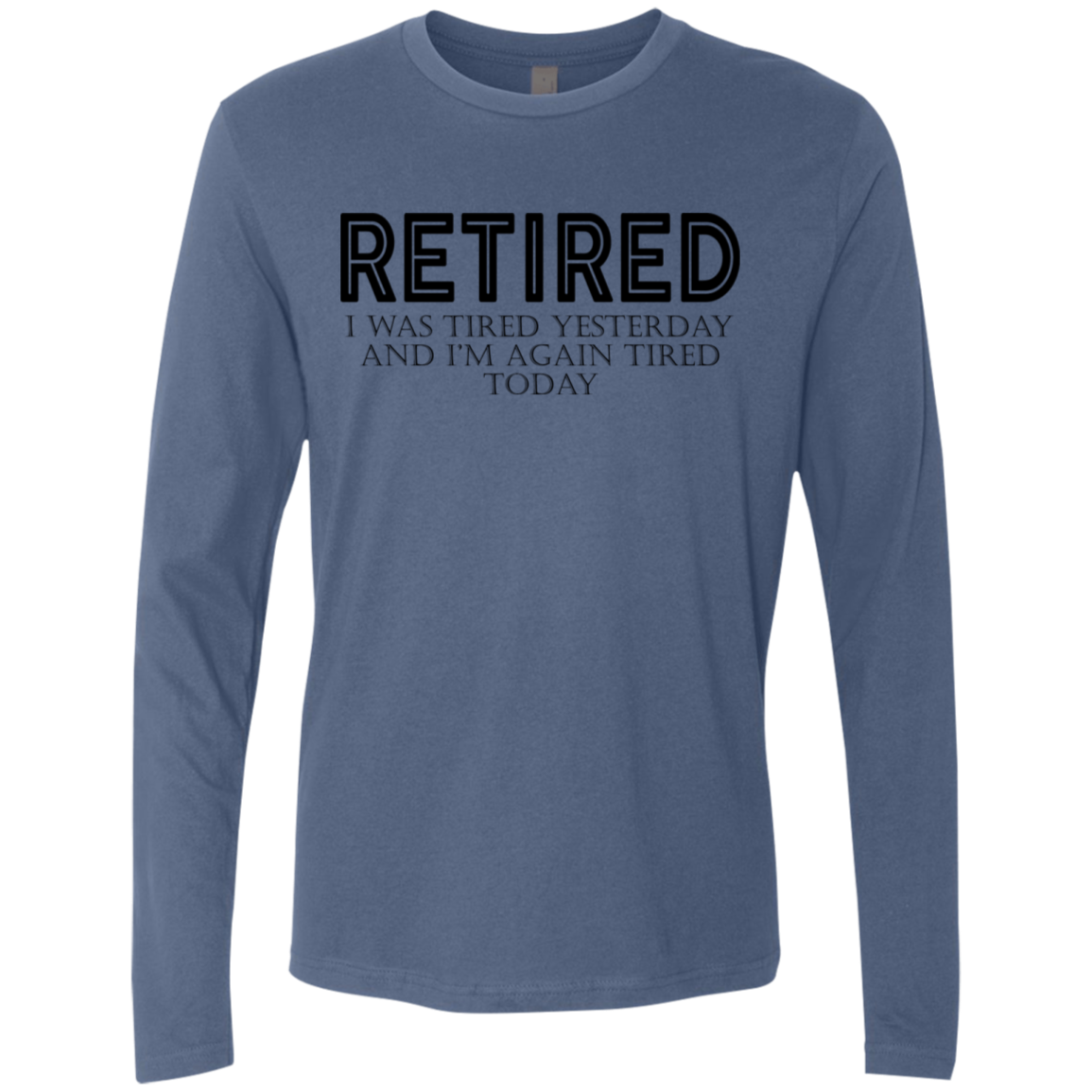 Retired I was Tired Yesterday And I'm Again Tired Today Men's Long Sleeve Tee