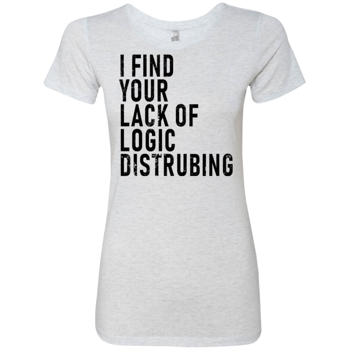 I Find Your Lack Of Logic Disturbing Women's Classic Tee