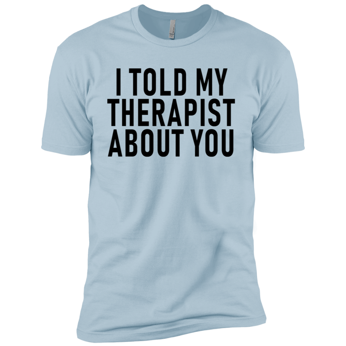 I Told My Therapist About You Men's Classic Tee