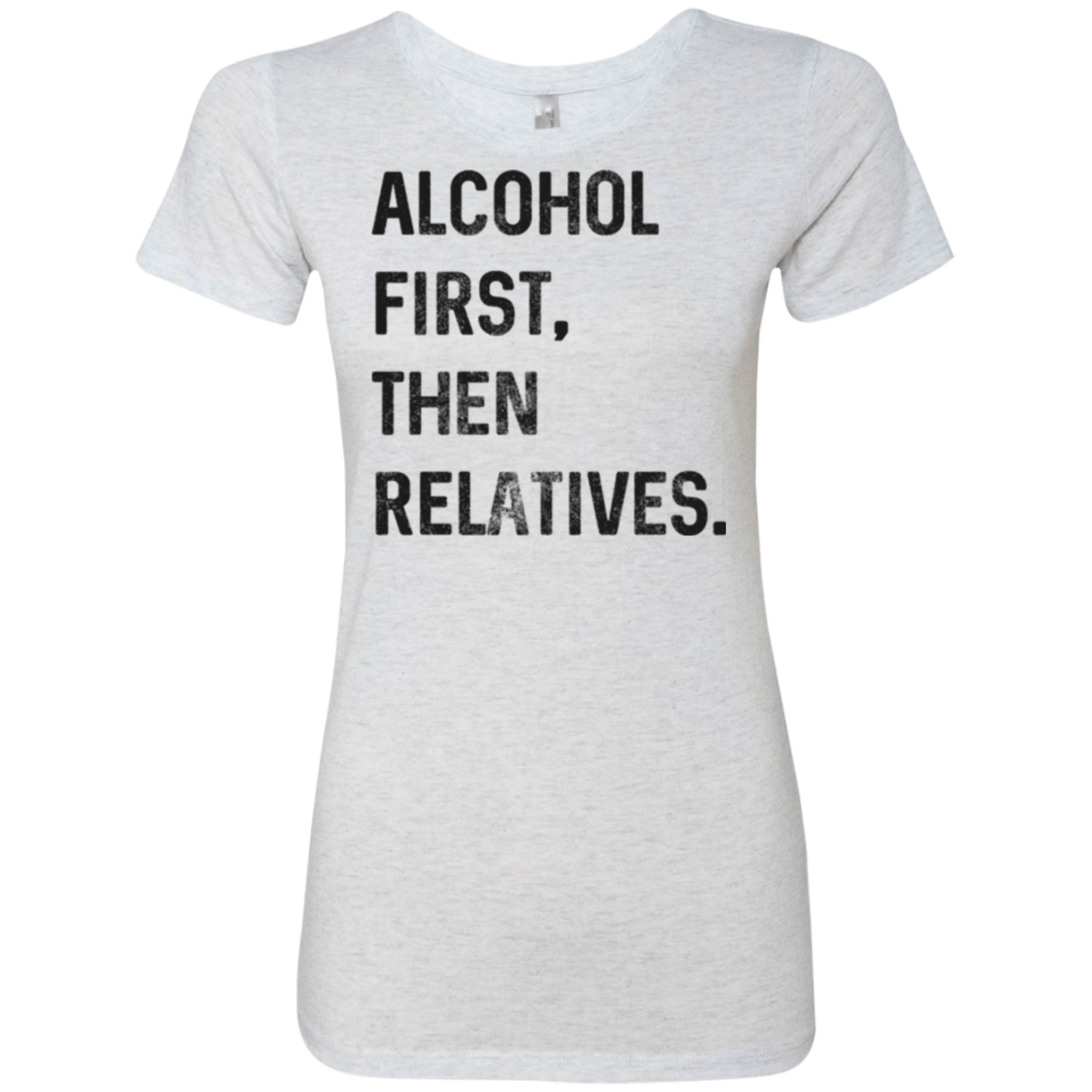 Alcohol First then Relatives Women's Classic Tee