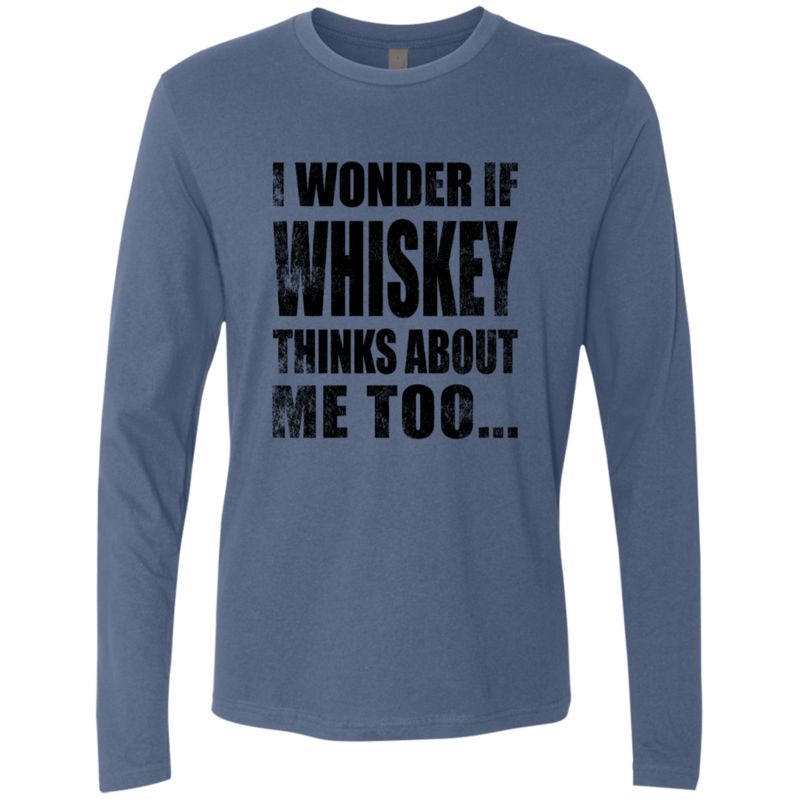 I WonderIf Whiskey Thinks About Me Too Men's Long Sleeve Tee