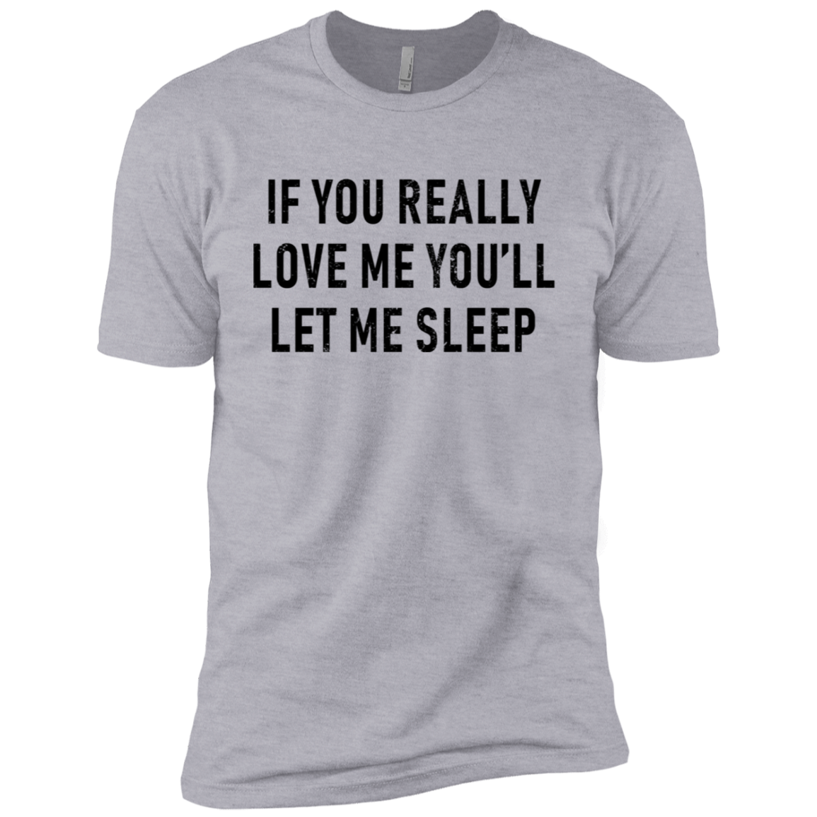 If You Really Love Me You'll Let Me Sleep Men's Classic Tee
