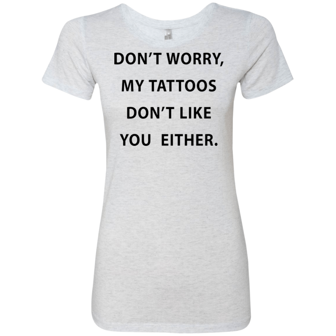 My Tattoos Don't Like You Either Women's Classic Tee
