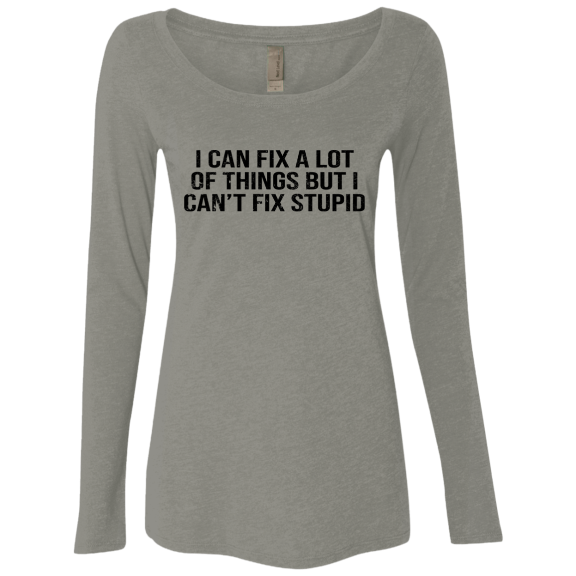 I Can Fix A Lot Of Things But I Can't Fix Stupid Women's Long Sleeve Tee