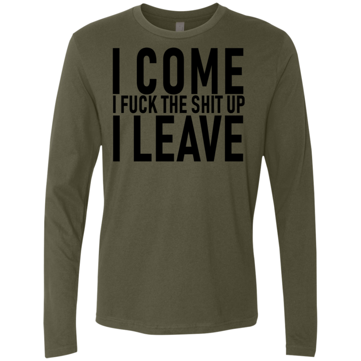 I Come I Fuck The Shit Up I Leave Men's Long Sleeve Tee