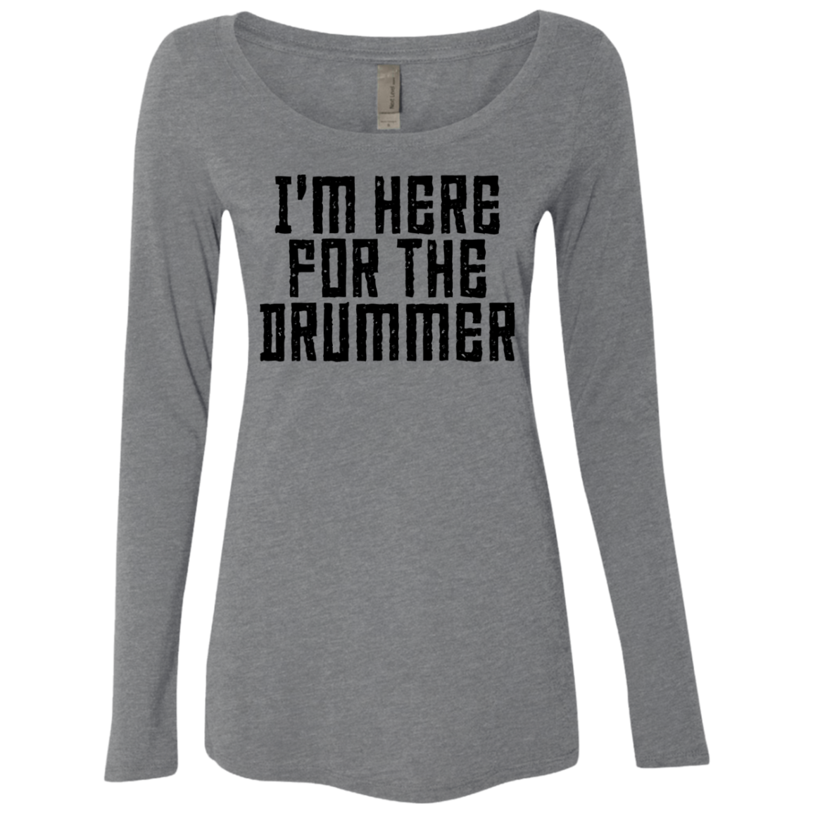I'm Here For The Drummer Women's Long Sleeve Tee