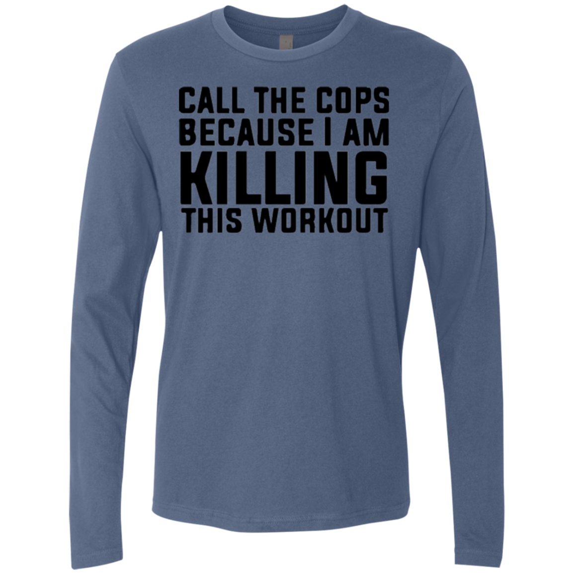 Killing this Workout Call the Cops Men's Long Sleeve Tee
