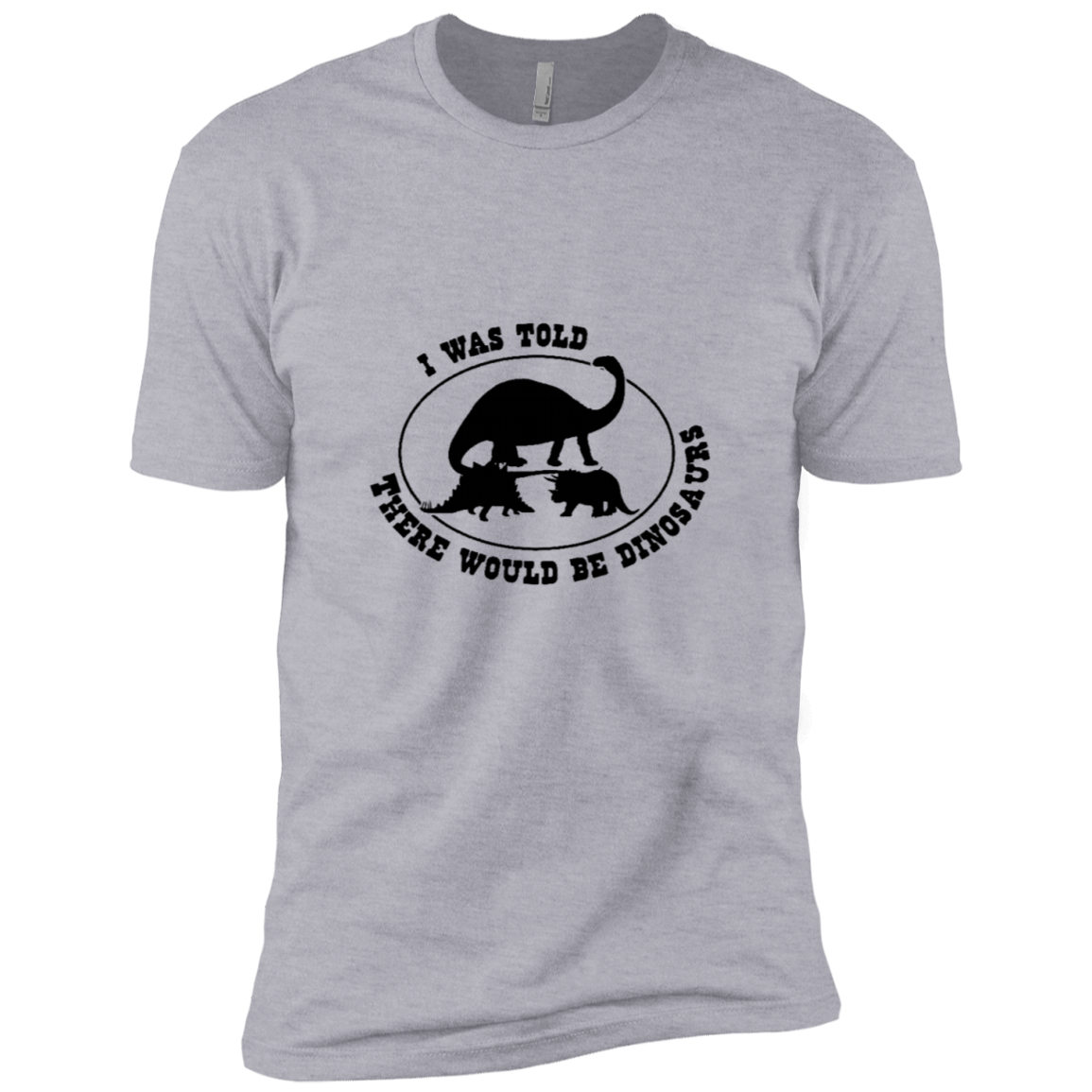 I Was Told There Would Be Dinosaurs Men's Classic Tee