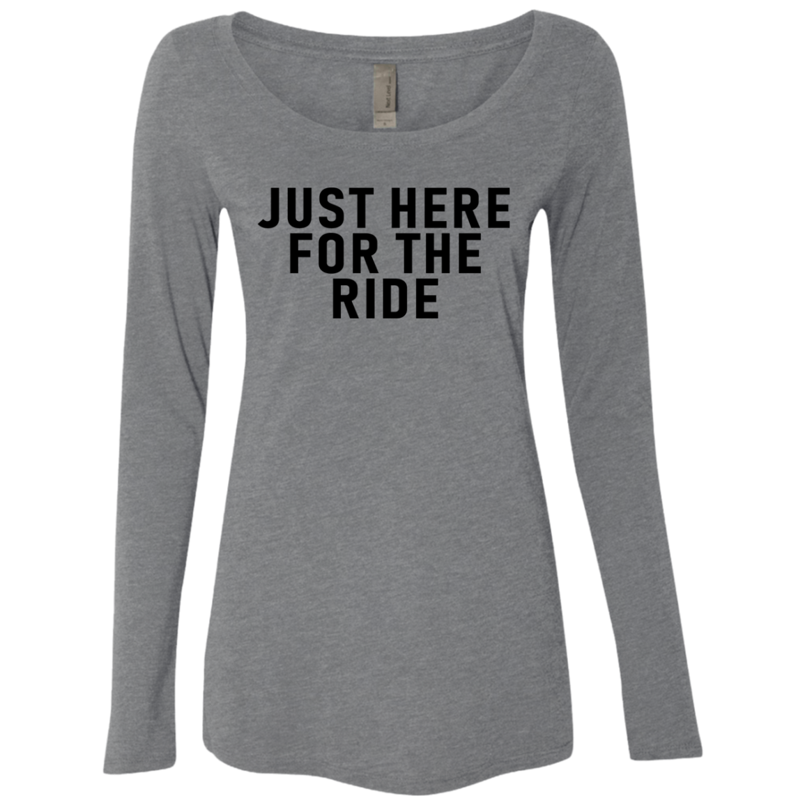 Just Here For The Ride Women's Long Sleeve Tee
