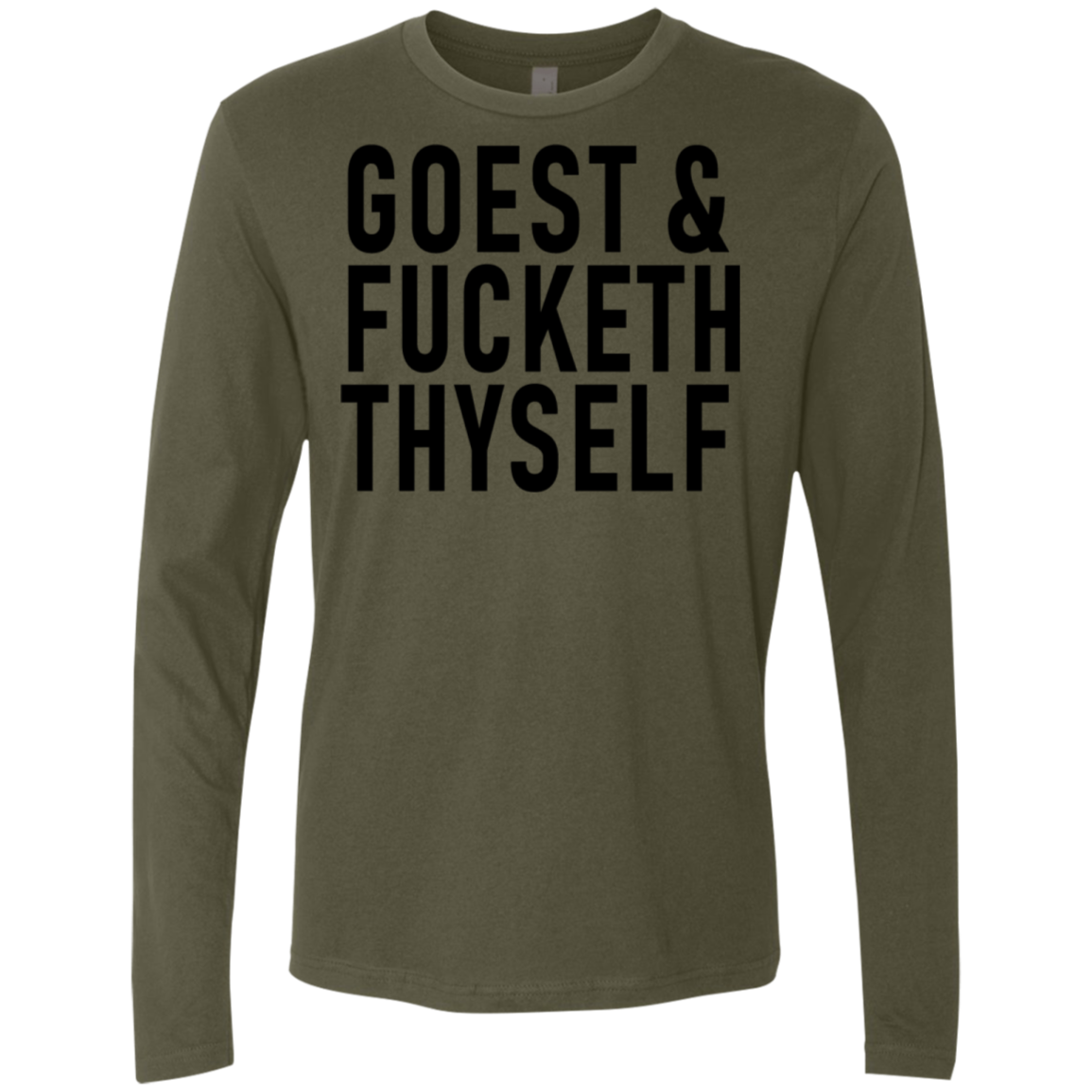 Goest ' Fucketh Thyself Men's Long Sleeve Tee