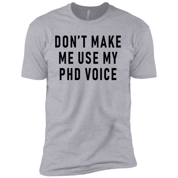 Don't Make Me Use My PHD Voice Men's Classic Tee
