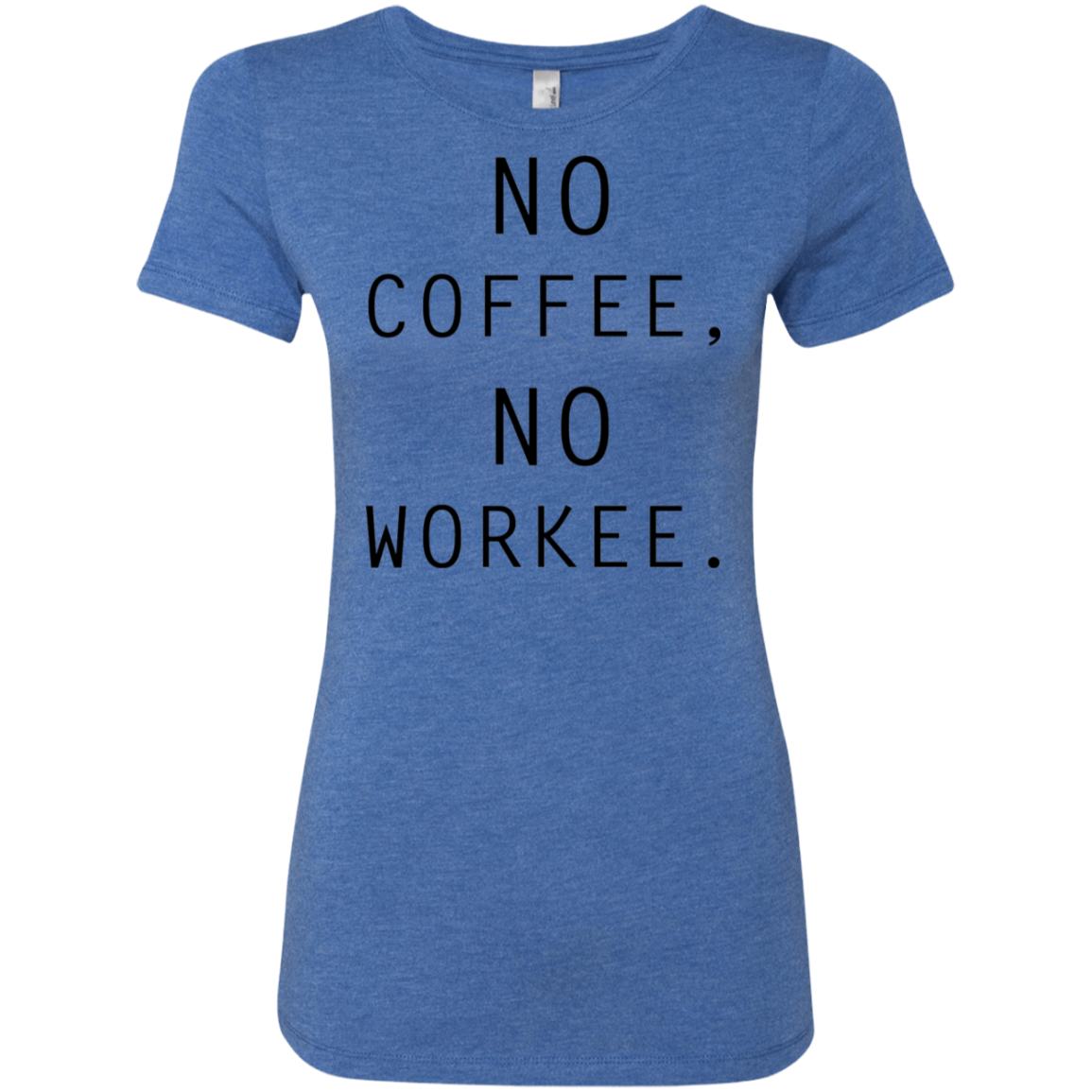 No Coffee No Workee Women's Classic Tee