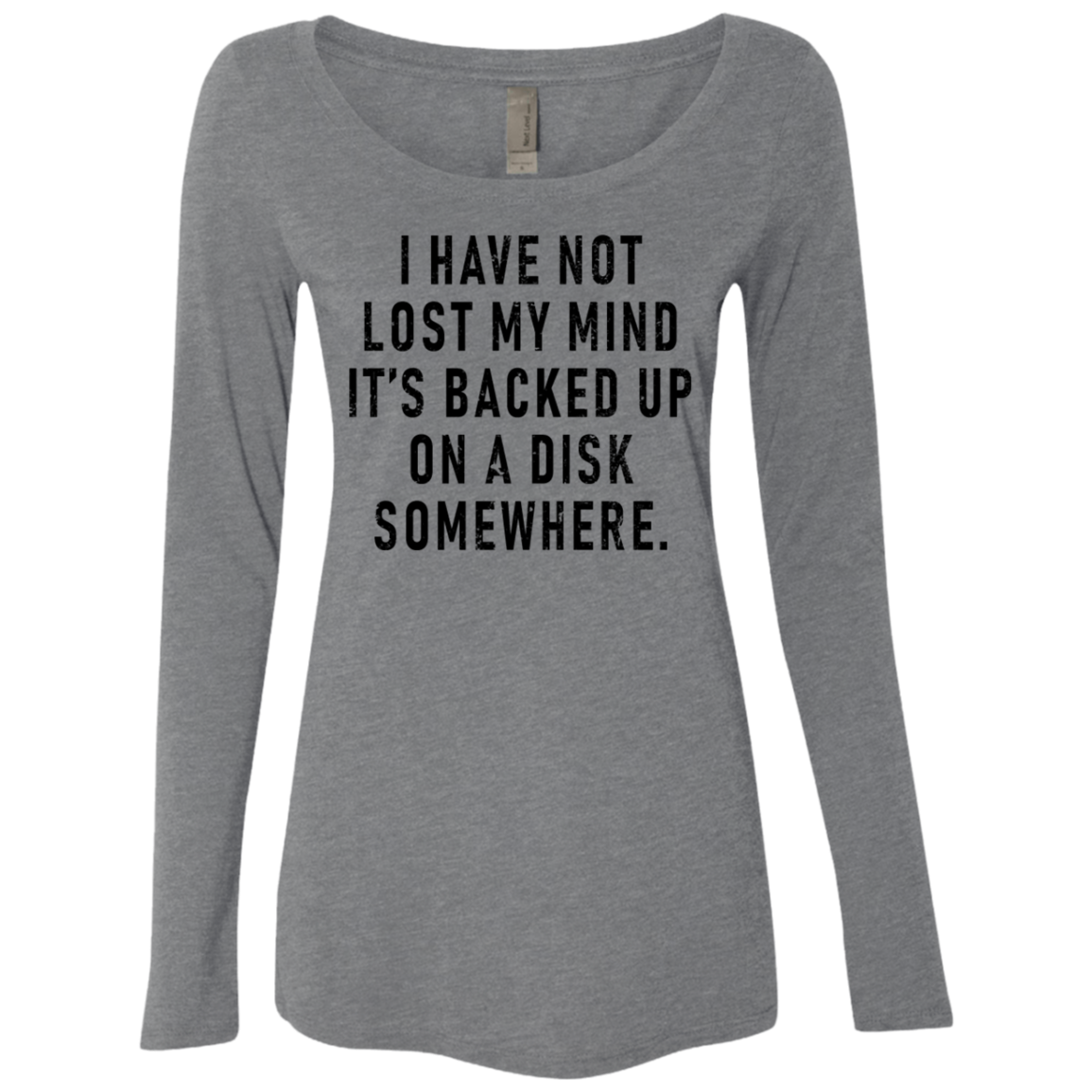 I Have Not Lost My Mind It's Backed Up On A Disk Somewhere Women's Long Sleeve Tee