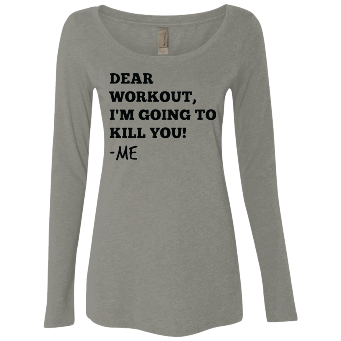 Dear Workout I'm Going to Kill You Women's Long Sleeve Tee - Trendy Tees