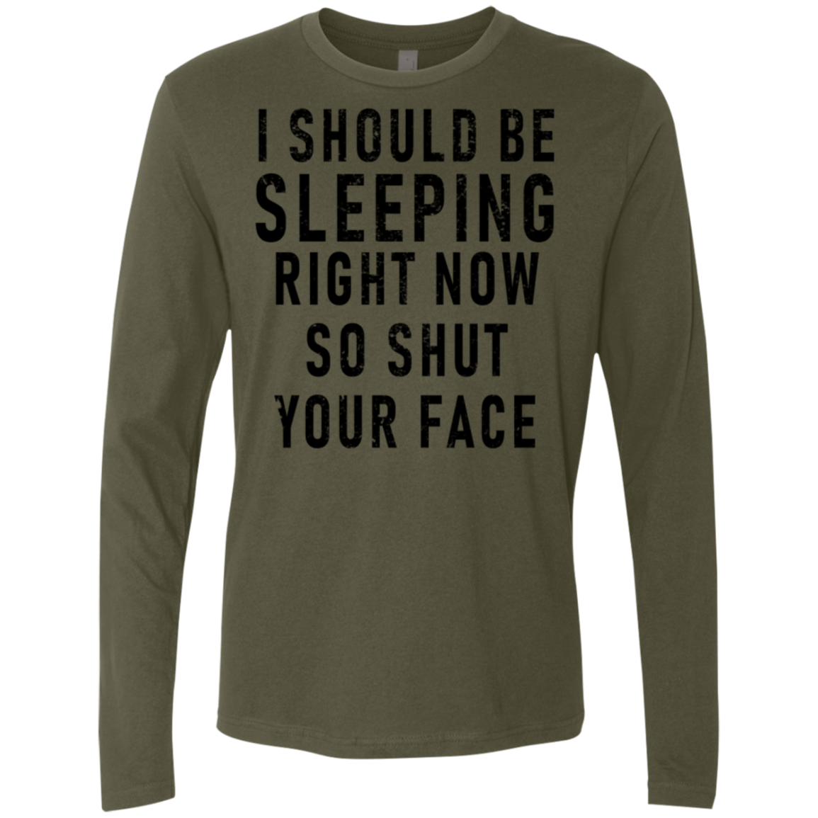 I Should Be Sleeping Right Now So Shut Your Face Men's Long Sleeve Tee