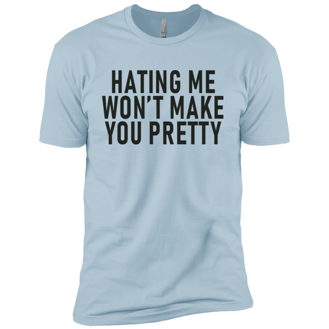 Hateing Me Won't Make You Pretty Men's Classic Tee